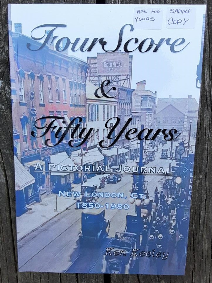 Four Score & Fifty Years, A Pictorial Journal, New London, CT 1850-1980
