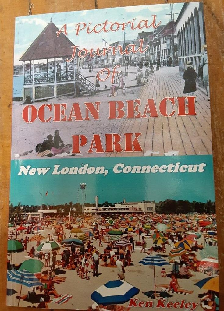 Ocean Beach Park New London, Connecticut, A Pictorial Journal by Ken Keeley