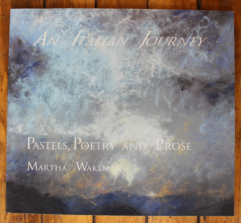 An Italian Journey, Pastels, Poetry and Prose by Martha Wakeman