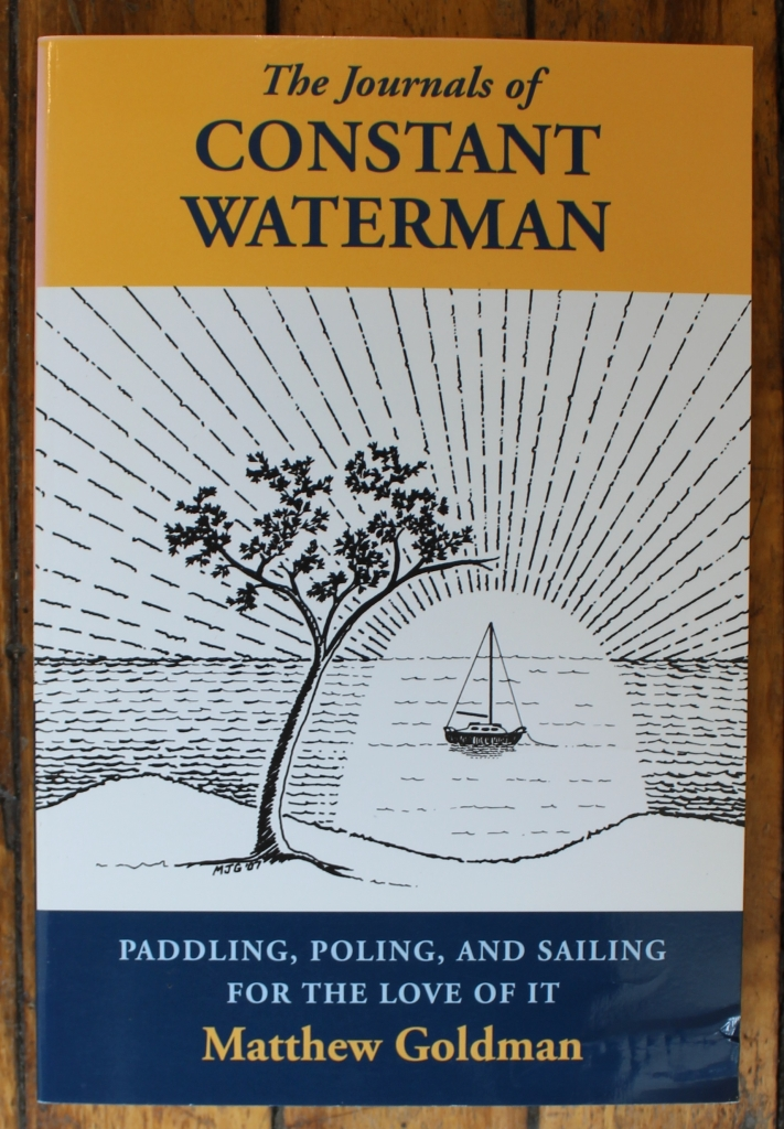 The Journals of Constant Waterman, Paddling, Poling, and Sailing For The Love Of It by Mathew Goldman