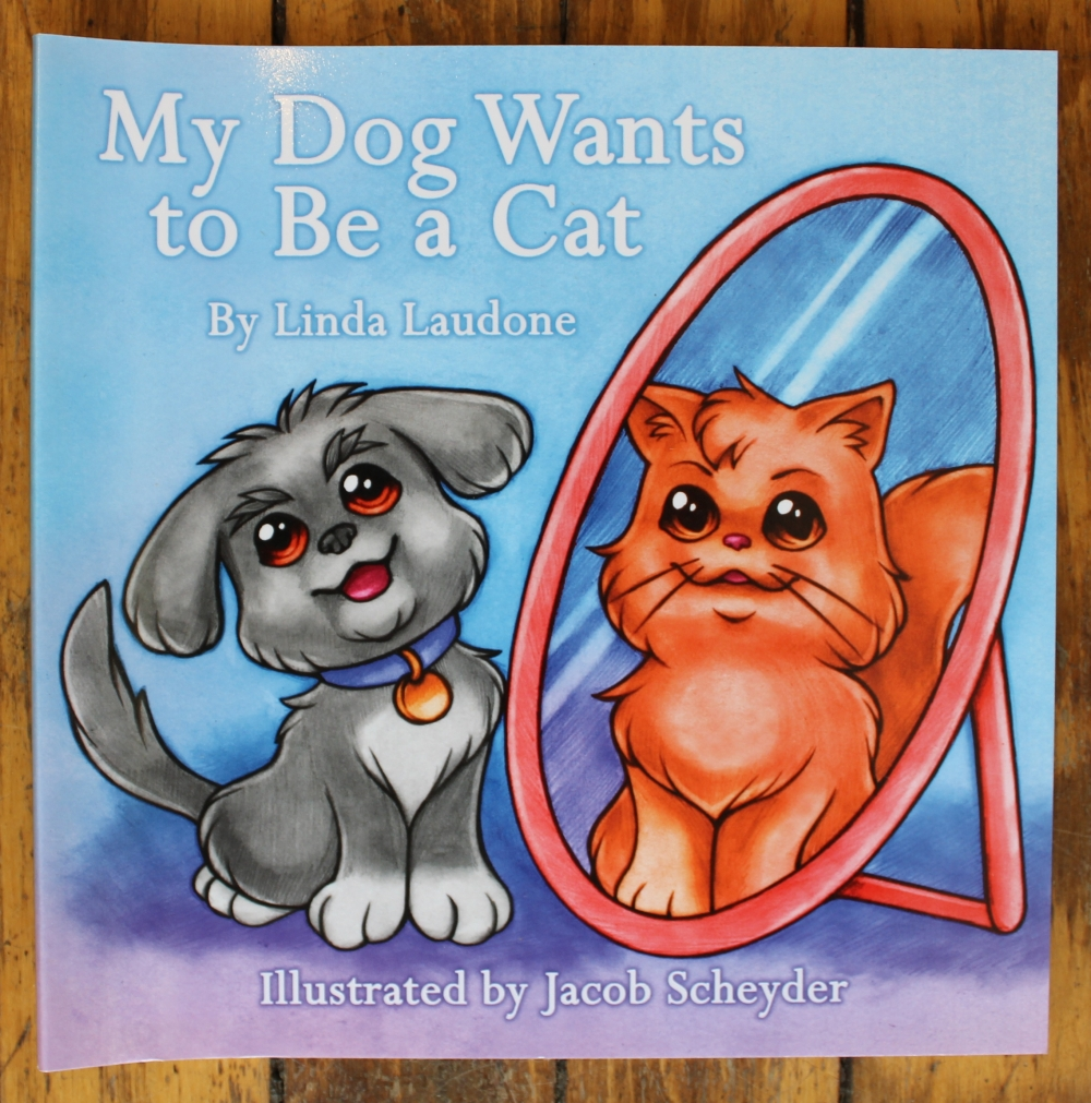 My Dog Wants to Be a Cat by Linda Laudone, Illustrated by Jacob Scheyder